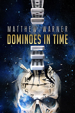 Dominoes in Time by Matthew Warner