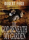 The God Beneath My Garden by Robert Ford