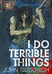 I Do Terrible Things by John Goodrich