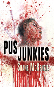 Pus Junkies by Shane McKenzie