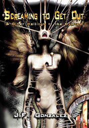 Screaming to Get Out & Other Wailings of the Damned by J. F. Gonzalez