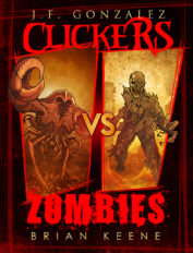 Clickers VS Zombies by JF Gonzalez and Brian Keene