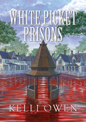 White Picket Prisons by Kelli Owen