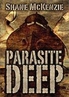 Parasite Deep by Shane McKenzie