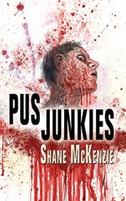 Pus Junkies by Shane McKenzie