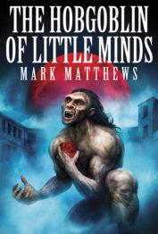 The Hobgoblin of Little Minds by Mark Matthews