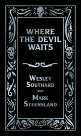 Where the Devil Waits by Wesley Southard and Mark Steensland